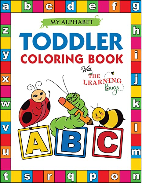 - Amazon.com: My Alphabet Toddler Coloring Book With The Learning Bugs: Fun  Coloring Books For Toddlers & Kids Ages 2, 3, 4 & 5 - Activity Book Teaches  ABC, Letters & Words For