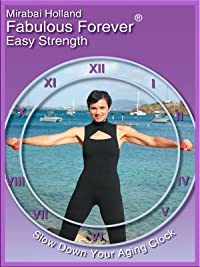 Mirabai Holland Fabulous Forever Easy Strength Slow Down Your Aging Clock