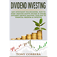 DIVIDEND INVESTING: EASY INVESTMENT FOR BEGINNERS, HOW TO START CREATING PASSIVE INCOME IN STOCKS, DIVIDEND GROWTH MACHINE, YOUR WAY TO FINANCIAL FREEDOM AS INVESTOR (Trading Book 7) (English Edition)