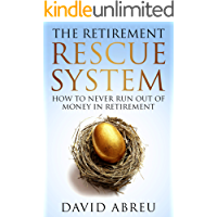 The Retirement Rescue System - How to Never Run Out Of Money In Retirement