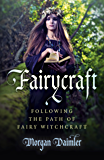 Fairycraft: Following The Path Of Fairy Witchcraft