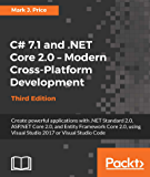 C# 7.1 and .NET Core 2.0 – Modern Cross-Platform Development - Third Edition: Create powerful applications with .NET Standard 2.0, ASP.NET Core 2.0, and Entity Framework Core 2.0, using Visual Studio 2017 or Visual Studio Code