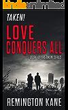 Taken! - Love Conquers All (A Taken! Novel Book 1)