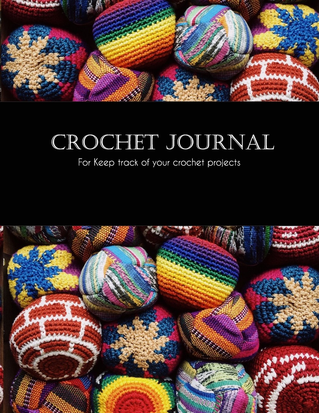 Crochet Journal for Keep track of your crochet projects: Organizing all of your crochet designs and projects