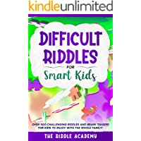 Difficult Riddles for Smart Kids: Over 900 Challenging Riddles and Brain Teasers for Kids to enjoy with the Whole Family!