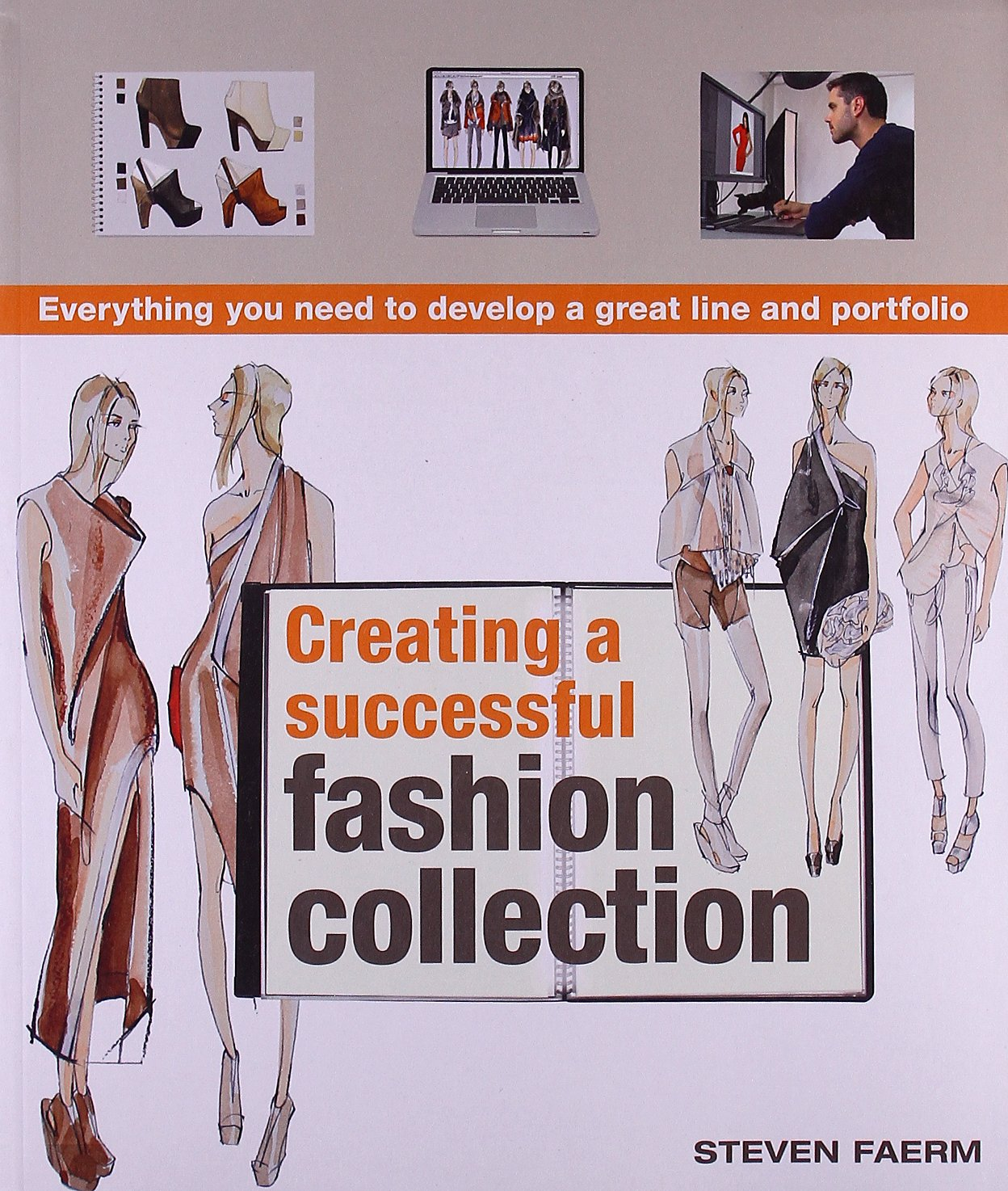 Creating A Successful Fashion Collection Everything You Need To Develop A Great Line And Portfolio Faerm Steven 9780764147326 Amazon Com Books