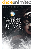 The Witch Born to Blaze: Book Three in the Inferno Series