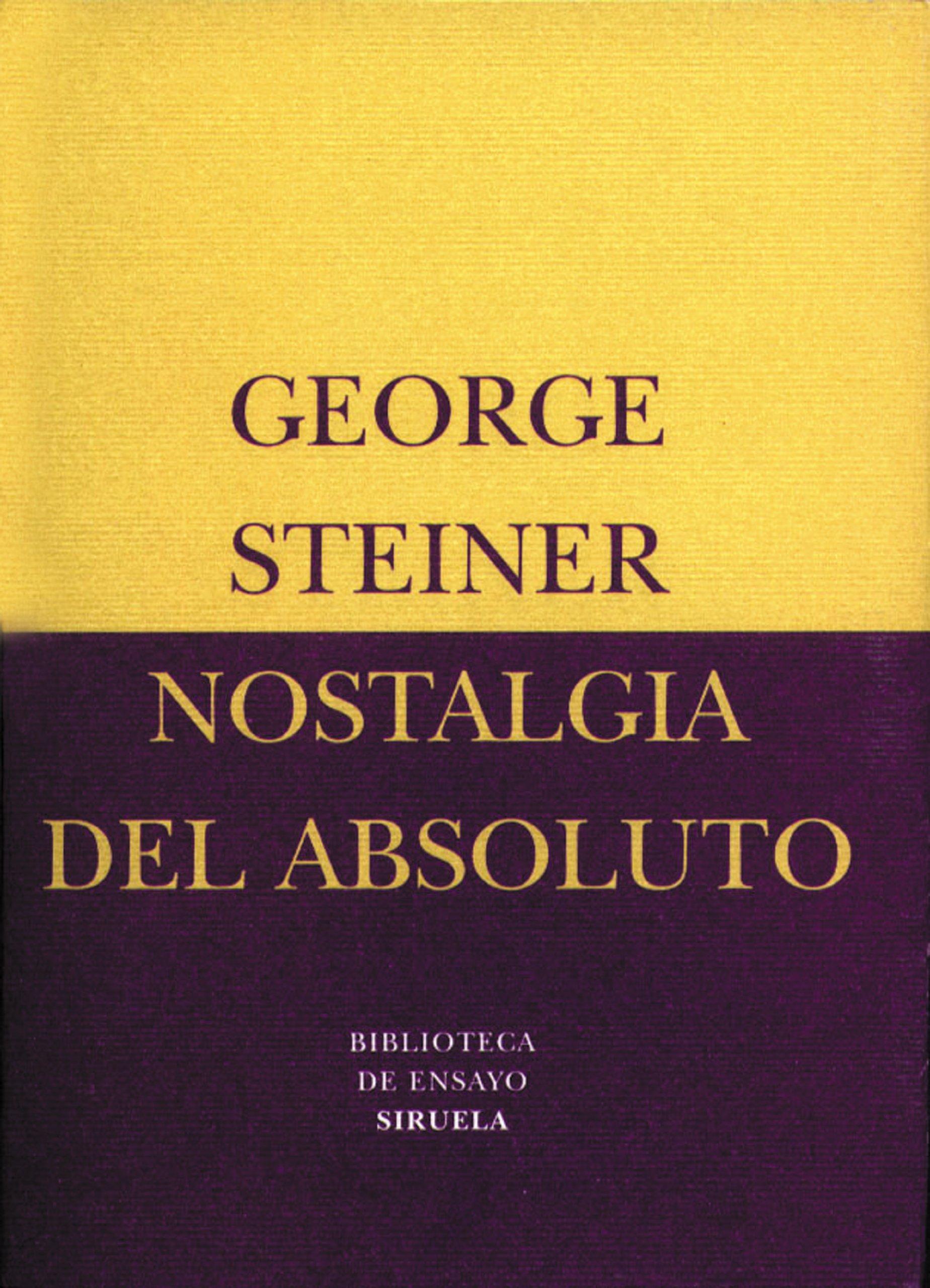 Nostalgia del absoluto (Biblioteca de Ensayo / Serie menor) Tapa blanda – 19 sep 2016 George Steiner María Tabuyo Agustín López Siruela