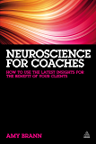 Neuroscience for Coaches: How to Use the Latest Insights for the Benefit of Your Clients