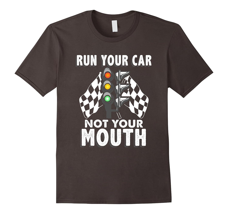 Run Your Car Not Your Mouth T Shirt – Funny Car Racing Tee