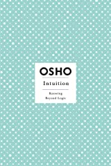 Intuition: Knowing Beyond Logic (Osho Insights for a New Way of Living) Kindle Edition