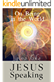 Jesus Speaking: On Being in the World