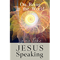 Jesus Speaking: On Being in the World (English Edition)