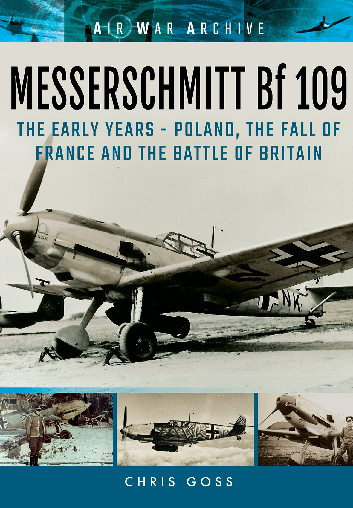 Read Online Messerschmitt Bf 109: The Early Years: Poland, the Fall of France and the Battle of Britain (Air War Archive) pdf