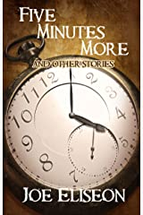 FIVE MINUTES MORE and Other Stories (Joe Eliseon Collections Book 1) Kindle Edition