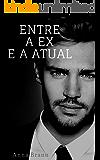 Entre A Ex e A Atual