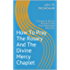 How To Pray The Rosary And The Divine Mercy Chaplet: A Simple Guide For Beginners And Those Wanting A Refresher