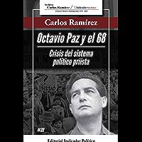 Octavio Paz y el 68: Crisis del sistema político priísta (Spanish Edition)