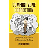 COMFORT ZONE CORRECTION: UNFILTERED TRUE STORIES IN SUCCESSFUL SELLING