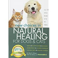 New Choices in Natural Healing for Dogs & Cats: Herbs, Acupressure, Massage, Homeopathy...
