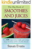 The Big Book of Smoothies and Juices: Over 450 recipes to lose weight, gain energy, cleanse the body, and live a healthy lifestyle