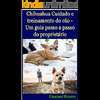 Chihuahua Cuidado e treinamento do cão - Um guia passo a passo do proprietário