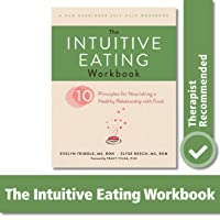 The Intuitive Eating Workbook: Ten Principles for Nourishing a Healthy Relationship...