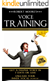 Voice Training: Get A Deeper Voice In 7 Days Or Less - Unleash Your Inner Vocal Power! (Voice training, Vocal exercises, Become a leader, Voices, Body ... training, Voice exercises) (English Edition)
