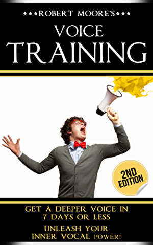 Voice Training: Get A Deeper Voice In 7 Days Or Less - Unleash Your Inner Vocal Power! (Voice training; Vocal exercises; Become a leader; Voices; Body ... Body language training; Voice exercises)