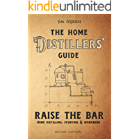 Raise the Bar: The Home Distillers Guide to Making Whiskey, Vodka, Rum, Tequila, Moonshine, and So Much More… Plus: Distilling Equipment & Raw Materials