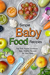 Simple Baby Food Recipes: The First Foods Cookbook - Easy Healthy Recipes for Your Baby Kindle Edition