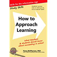 How to Approach Learning: What teachers and students should know about succeeding in school (Study Skills Book 0) (English Edition)