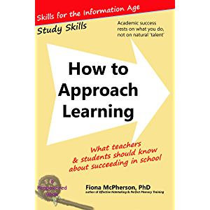 How to Approach Learning: What teachers and students should know about succeeding in school (Study Skills)