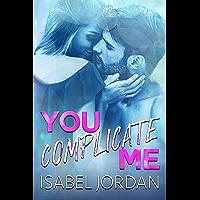 You Complicate Me: (Snarky contemporary romantic comedy) (You Complicate Me Series Book 1) (English Edition)