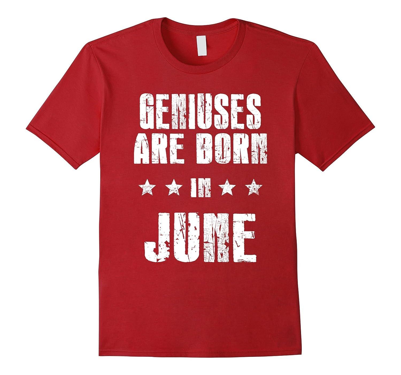 Geniuses Are Born In June Birthday T Shirt Men