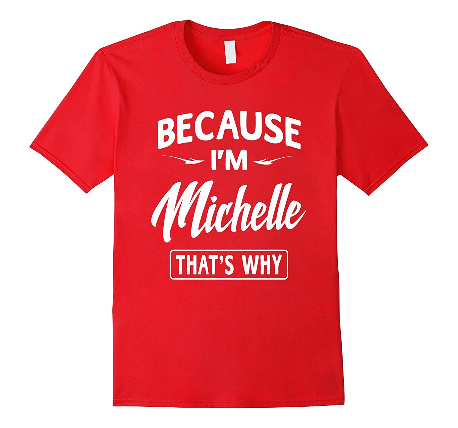 Because I'm Michelle Funny Novelty Gifts Name T-shirt Women