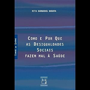 Como e por que as desigualdades sociais fazem mal à saúde (Portuguese Edition)