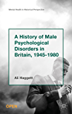 A History of Male Psychological Disorders in Britain, 1945-1980 (Mental Health in Historical Perspective)