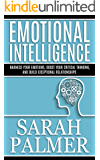 EMOTIONAL INTELLIGENCE: Control your Emotions--Your Guide to Boost your Communication and Interpersonal Skills for Lifelong Success (Emotional Intelligence ... Emotional Intelligence) (English Edition)