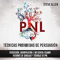 Técnicas prohibidas de Persuasión, manipulación e influencia usando patrones de lenguaje y técnicas de PNL (2a Edición…