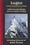 Mount Logan: 1965 South Ridge (Hummingbird Ridge) Climbing Journal of John Evans (Climbing Journals of John Evans Book 1…