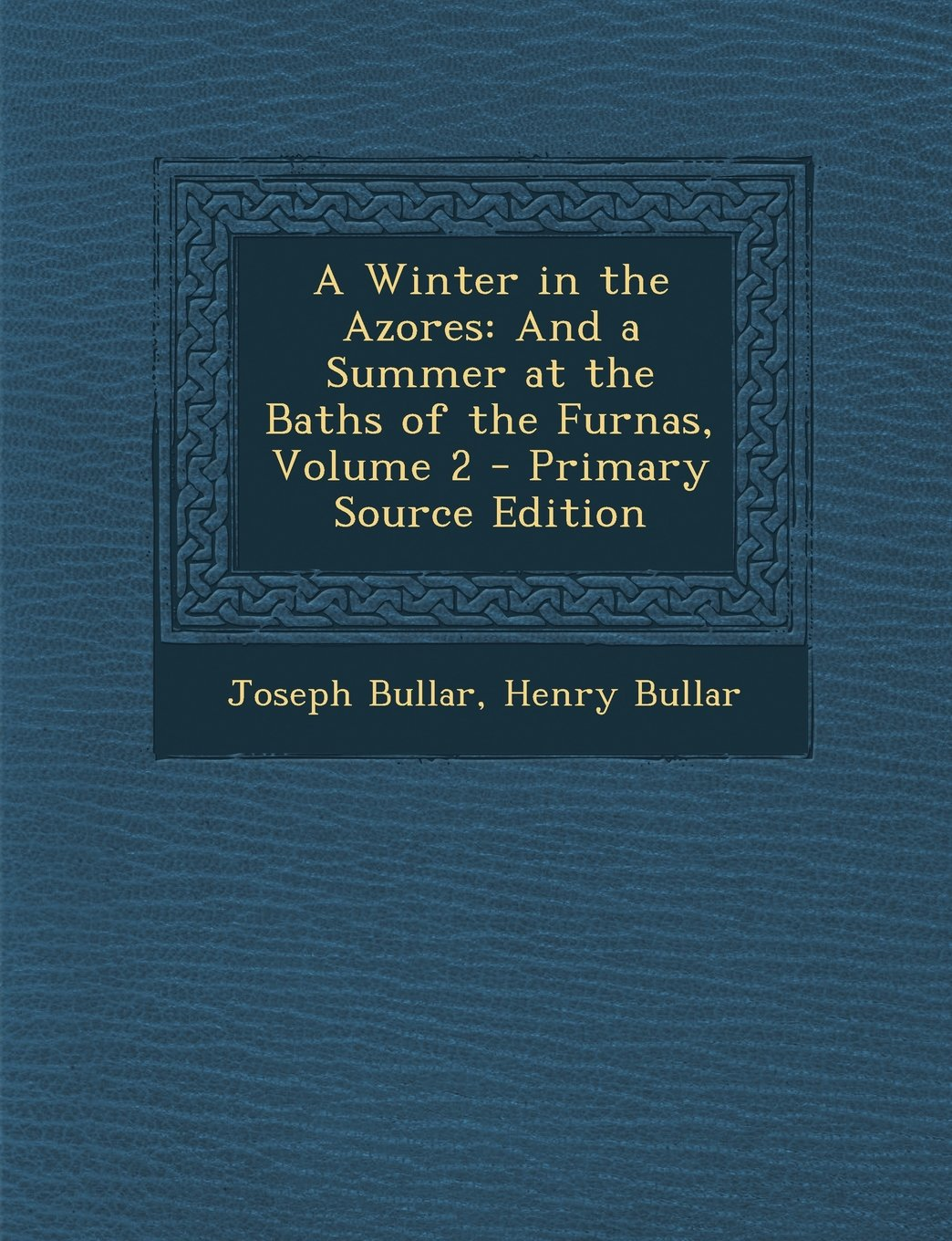 A Winter in the Azores: And a Summer at the Baths of the Furnas, Volume 2 - Primary Source Edition PDF
