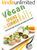 Vegan Spring Rolls & Summer Rolls: 50 Delicious Vegan Spring Roll Recipes and Summer Roll Recipes (Veganized Recipes Book 10) (English Edition)