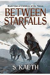 Between Starfalls: Book One of Children of the Nexus Kindle Edition