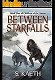 Between Starfalls: Book One of Children of the Nexus