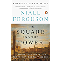 The Square and the Tower: Networks and Power, from the Freemasons to Facebook (English Edition)