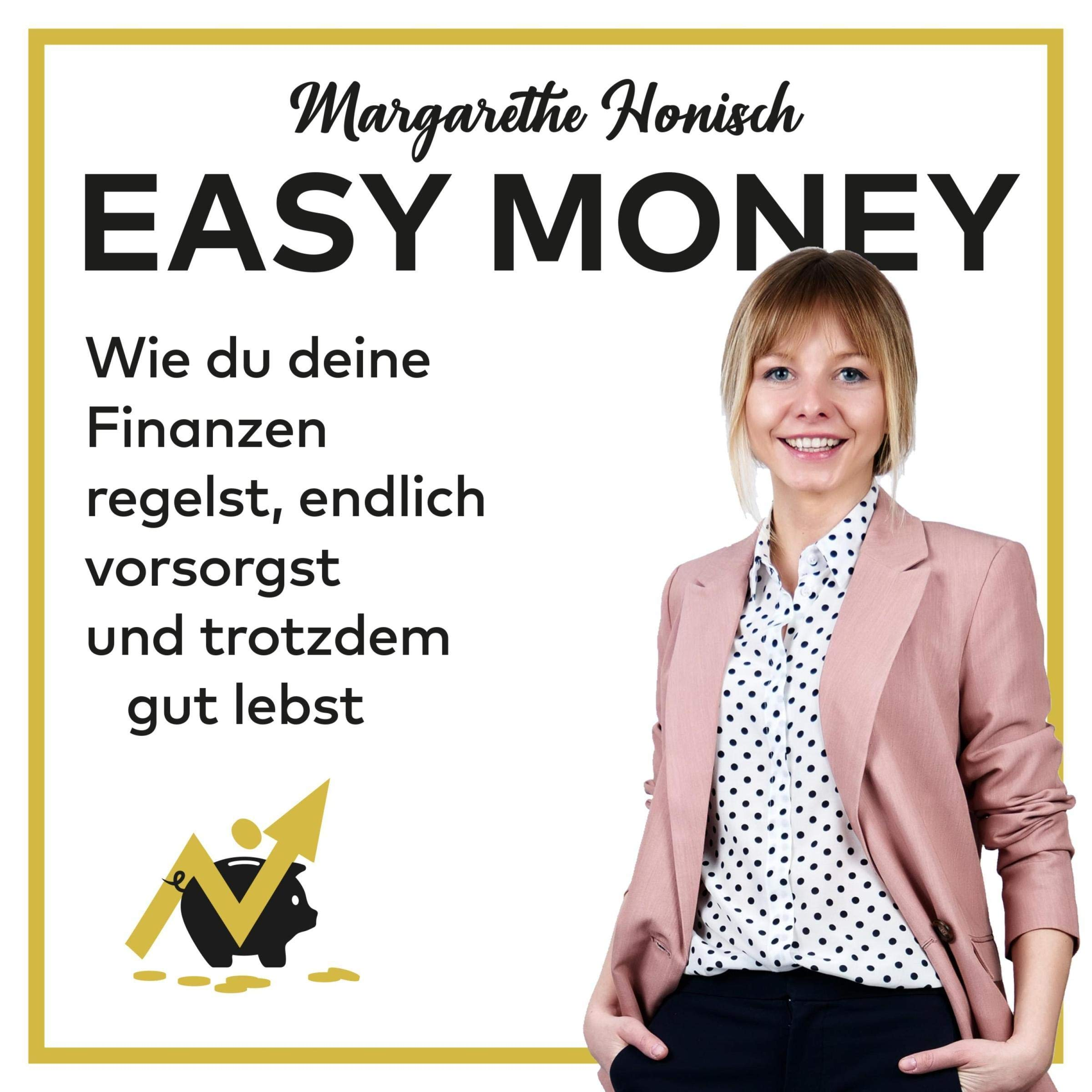 Easy Money: Wie du deine Finanzen regelst endlich vorsorgst und trotzdem gut lebst