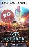 Age of Aquarius (PG Version) : A Save Tomorrow Apocalyptic Novel (Save Tomorrow World Book 15)