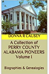 A Collection  of PERRY COUNTY ALABAMA PIONEERS BIOGRAPHIES,  GENEALOGY REPORTS VOLUME I