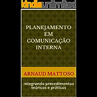 Planejamento em comunicação interna: Integrando procedimentos teóricos e práticos